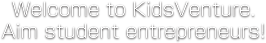 Welcome to KidsVenture.Aim student entrepreneurs!